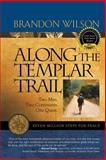 Along the Templar Trail, Brandon Wilson, 0977053687
