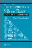 Trace Elements in Soils and Plants, Kabata-Pendias, Alina, 1420093681