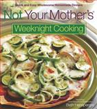 Not Your Mother's Weeknight Cooking, Beth Hensperger, 1558323686