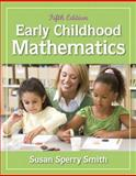 Early Childhood Mathematics, Sperry Smith, Susan, 0132613689