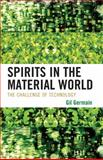 Spirits in the Material World : The Challenge of Technology, Germain, Gilbert G., 0739133683