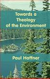 Towards a Theology of the Environment, Paul Haffner, 0852443684