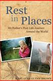 Rest in Places: My Father's Post-Life Journey Around the World, Marlayna Glynn Brown, 1495263681