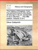 The History of England, from the Earliest Times to the Death of George II by Dr Goldsmith in Four Volumes the Fifth Edition Volume 3 Of, Oliver Goldsmith, 1170673686