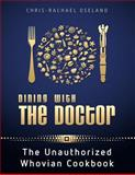 Dining with the Doctor: the Unauthorized Whovian Cookbook, Chris-Rachael Oseland, 1481153684