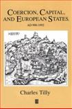 Coercion, Capital and European States : Ad 990 - 1992, Tilly, Charles, 1557863687