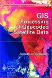 GIS Processing of Geocoded Satellite Data, Wiliams, Jonathan, 1852333685