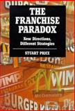 The Franchise Paradox : New Directions, Different Strategies, Price, Stuart, 0304333689