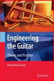 Engineering the Guitar : Theory and Practice, French, Richard Mark, 0387743685