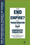 The End of Empire? : The Transformation of the U.S.S.R. in Comparative Perspective, , 1563243687