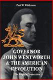 Governor John Wentworth and the American Revolution : The English Connection, Wilderson, Paul W., III, 158465368X
