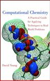 Computational Chemistry : A Practical Guide for Applying Techniques to Real World Problems, Young, David C., 0471333689