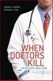 When Doctors Kill : Who, Why, and How, Cina, Stephen J. and Perper, Joshua A., 1441913688