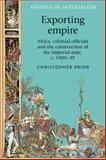 Exporting Empire : Africa, Colonial Officials and the Construction of the British Imperial State, C. 1900-39, Prior, Christopher, 0719083680