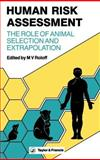 Human Risk Assessment : The Roles of Animal Selection and Extrapolation, Proceedings of the Symposium, St. Louis, Missouri, 1985, Roloff, M. Val, 0850663687