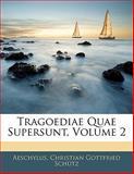 Tragoediae Quae Supersunt, Aeschylus and Christian Gottfried Schütz, 1142303683