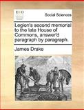 Legion's Second Memorial to the Late House of Commons, Answer'D Paragraph by Paragraph, James Drake, 1170023681