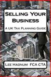 Selling Your Business, Lee Hadnum, 1494923688