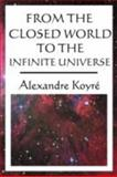 From the Closed World to the Infinite Universe, Koyre, Alexandre, 1604593687