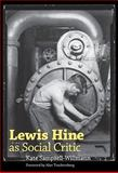Lewis Hine as Social Critic, Sampsell-Willmann, Kate, 1604733683
