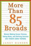 More Than 85 Broads : Women Making Career Choices, Taking Risks, and Defining Success - on Their Own Terms, Hanson, Janet, 0071423680