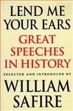 Lend Me Your Ears : Great Speeches in History, William (ed.) Safire, 0393033686