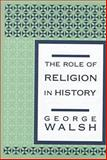 The Role of Religion in History, Walsh, George, 1560003685