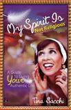 My Spirit Is Not Religious, Tina Sacchi, 161448368X