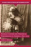 Russian Culture and Theatrical Performance in America, 1891-1933, Hohman, Valleri J., 0230113680