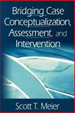 Bridging Case Conceptualization, Assessment, and Intervention, Meier, Scott T., 0761923683