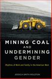 Mining Coal and Undermining Gender : Rhythms of Work and Family in the American West, Rolston, Jessica Smith, 0813563682