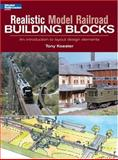 Realistic Model Railroad Building Blocks, Tony Koester, 0890243689