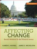 Affecting Change : Social Workers in the Political Arena, Haynes, Karen and Mickelson, James S., 0205763685