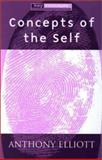 Concepts of the Self, Elliott, Anthony, 0745623689