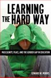 Learning the Hard Way : Masculinity, Place, and the Gender Gap in Education, Morris, Edward W., 0813553687