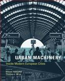 Urban Machinery : Inside Modern European Cities, , 0262083698