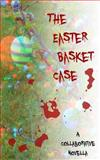 The Easter Basket Case, Katie Mattes and Shanna Saubert, 1496173694