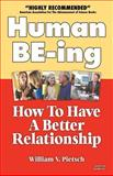 Human Be-ing : How to Have a Creative Relationship Instead of a Power Struggle, Pietsch, William V., 1552123693