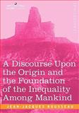 A Discourse upon the Origin and the Foundation of the Inequality among Mankind, Jean-Jacques Rousseau, 1605203696