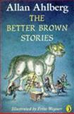 The Better Brown Stories, Allan Ahlberg and Fritz Wegner, 0140373691