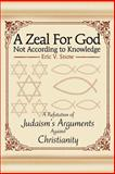 A Zeal for God Not According to Knowledge, Eric Snow, 0595263690