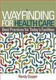 Wayfinding for Health Care : Best Practices for Today's Facilities, Cooper, Randy, 1556483694