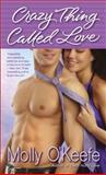 Crazy Thing Called Love, Molly O'Keefe, 0345533690