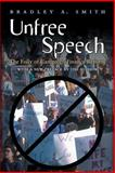 Unfree Speech : The Folly of Campaign Finance Reform, Smith, Bradley A., 0691113696