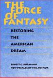 The Force of Fantasy : Restoring the American Dream, Bormann, Ernest G., 0809323699