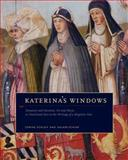 Katerina's Windows : Donation and Devotion, Art and Music, As Heard and Seen Through the Writings of a Birgittine Nun, Lemmel, Katerina and Schleif, Corine, 027103369X