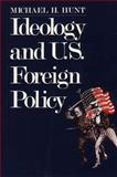 Ideology and U. S. Foreign Policy, Hunt, Michael H., 0300043694