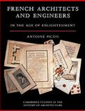 French Architects and Engineers in the Age of Enlightenment, Picon, Antoine, 0521123690