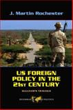 US Foreign Policy in the Twenty-First Century : Gulliver's Travails, Rochester, J. Martin, 0813343690