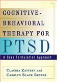 Cognitive-Behavioral Therapy for PTSD : A Case Formulation Approach, Zayfert, Claudia and Becker, Carolyn Black, 1593853696